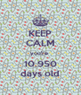 KEEP CALM you're  10.950 days old - Personalised Poster A4 size
