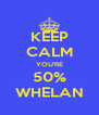 KEEP CALM YOU'RE 50% WHELAN - Personalised Poster A4 size