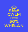 KEEP CALM YOU''RE 50% WHELAN - Personalised Poster A4 size