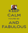 KEEP CALM YOU'RE 60 AND FABULOUS - Personalised Poster A4 size
