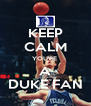 KEEP CALM YOU'RE  A DUKE FAN - Personalised Poster A4 size