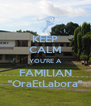 "KEEP CALM YOU'RE A FAMILIAN ""OraEtLabora"" - Personalised Poster A4 size"