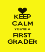 KEEP CALM YOU'RE A FIRST GRADER - Personalised Poster A4 size