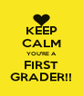 KEEP CALM YOU'RE A FIRST GRADER!! - Personalised Poster A4 size