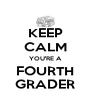 KEEP CALM YOU'RE A FOURTH GRADER - Personalised Poster A4 size
