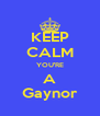 KEEP CALM YOU'RE A Gaynor - Personalised Poster A4 size