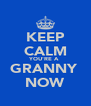 KEEP CALM YOU'RE A  GRANNY  NOW - Personalised Poster A4 size
