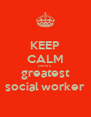 KEEP CALM you're a  greatest social worker - Personalised Poster A4 size