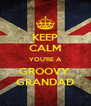 KEEP CALM YOU'RE A GROOVY  GRANDAD - Personalised Poster A4 size