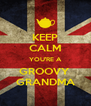 KEEP CALM YOU'RE A GROOVY  GRANDMA - Personalised Poster A4 size
