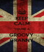 KEEP CALM YOU'RE A GROOVY  GRANNY - Personalised Poster A4 size