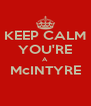 KEEP CALM YOU'RE A McINTYRE  - Personalised Poster A4 size