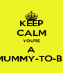 KEEP CALM YOU'RE A MUMMY-TO-BE - Personalised Poster A4 size