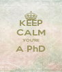 KEEP CALM YOU'RE A PhD  - Personalised Poster A4 size