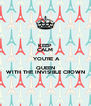 KEEP CALM  YOU'RE A QUEEN WITH THE INVISIBLE CROWN - Personalised Poster A4 size