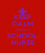 KEEP CALM You're a SCHOOL NURSE - Personalised Poster A4 size