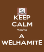 KEEP CALM You're A WELHAMITE - Personalised Poster A4 size