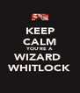 KEEP CALM YOU'RE A WIZARD  WHITLOCK - Personalised Poster A4 size