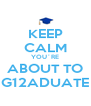 KEEP CALM YOU´RE ABOUT TO G12ADUATE - Personalised Poster A4 size