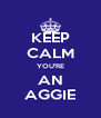KEEP CALM YOU'RE AN AGGIE - Personalised Poster A4 size