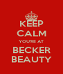 KEEP CALM YOU'RE AT BECKER BEAUTY - Personalised Poster A4 size