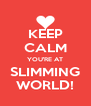 KEEP CALM YOU'RE AT SLIMMING WORLD! - Personalised Poster A4 size