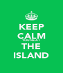 KEEP CALM YOU'RE AT THE ISLAND - Personalised Poster A4 size