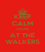 KEEP CALM YOU'RE AT THE WALKERS - Personalised Poster A4 size