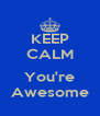 KEEP CALM  You're Awesome - Personalised Poster A4 size