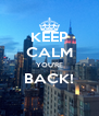 KEEP CALM YOU'RE BACK!  - Personalised Poster A4 size