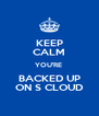 KEEP CALM YOU'RE  BACKED UP ON S CLOUD - Personalised Poster A4 size