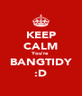 KEEP CALM You're BANGTIDY :D - Personalised Poster A4 size