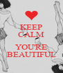KEEP CALM  YOU'RE BEAUTIFUL - Personalised Poster A4 size