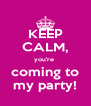 KEEP CALM, you're  coming to my party! - Personalised Poster A4 size