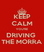 KEEP CALM YOU'RE DRIVING  THE MORRA - Personalised Poster A4 size