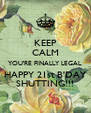 KEEP CALM YOU'RE FINALLY LEGAL HAPPY 21st B'DAY SHUTTING!!! - Personalised Poster A4 size