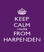 KEEP CALM YOU'RE FROM HARPENDEN - Personalised Poster A4 size