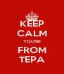 KEEP CALM YOU'RE FROM TEPA - Personalised Poster A4 size