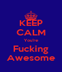 KEEP CALM You're Fucking Awesome - Personalised Poster A4 size