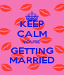 KEEP CALM YOU'RE  GETTING MARRIED - Personalised Poster A4 size