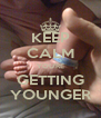 KEEP CALM YOU'RE GETTING YOUNGER - Personalised Poster A4 size