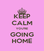 KEEP CALM YOU'RE GOING HOME - Personalised Poster A4 size