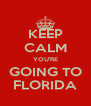 KEEP CALM YOU'RE GOING TO FLORIDA - Personalised Poster A4 size