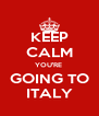 KEEP CALM YOU'RE  GOING TO ITALY - Personalised Poster A4 size