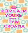 KEEP CALM YOU'RE  GOING TO TYW  CROATIA - Personalised Poster A4 size