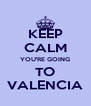 KEEP CALM YOU'RE GOING TO VALENCIA - Personalised Poster A4 size