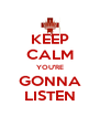 KEEP CALM YOU'RE GONNA LISTEN - Personalised Poster A4 size