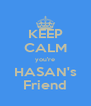KEEP CALM you're HASAN's Friend - Personalised Poster A4 size