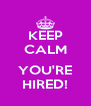 KEEP CALM  YOU'RE HIRED! - Personalised Poster A4 size