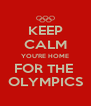 KEEP CALM YOU'RE HOME FOR THE  OLYMPICS - Personalised Poster A4 size